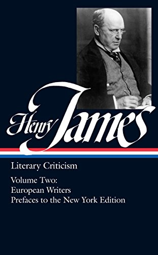 Henry James: Literary Criticism French Writers; Other European Writers; The Prefaces to the New York Edition