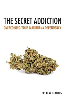 The Secret Addiction: Overcoming Your Marijuana Dependency by [DeRamus, Tony]