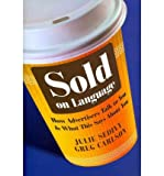[ Sold on Language: How Advertisers Talk to You and What This Says about You [ SOLD ON LANGUAGE: HOW ADVERTISERS TALK TO YOU AND WHAT THIS SAYS ABOUT YOU ] By Sedivy, Julie ( Author )Mar-15-2011 Paperback