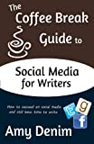 The Coffee Break Guide to Social Media for Writers, Amy Denim, 0615925308