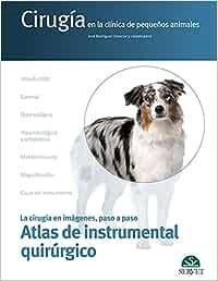 Atlas de instrumental quirúrgico (Cirugía en la clínica de pequeños animales. La cirugía en imágenes, paso a paso)