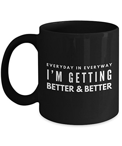 Positive Coffee Mug - Everyday in Everyway I am Getting Better & Better - Coffee mug gift, Coffee Mugs for Men (Black) (Positive Quote Mugs compare prices)