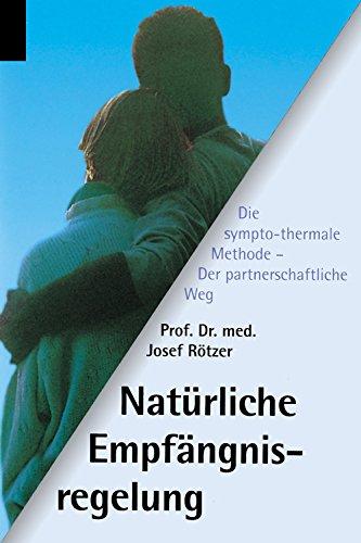 Natürliche Empfängnisregelung: Der partnerschaftliche Weg - Die sympto-thermale Methode