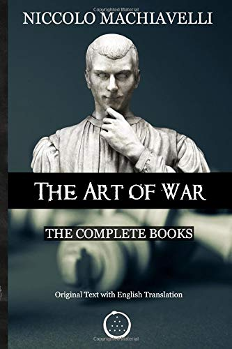 Niccolo Machiavelli - The Art of War: The Complete Books: The Original Text with English Translation ebook