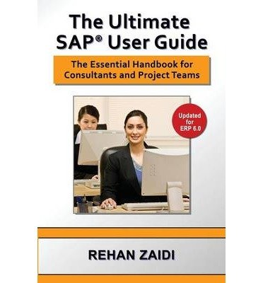 [(The Ultimate SAP(R) User Guide)] [Author: Rehan Zaidi] published on (January, 2015)