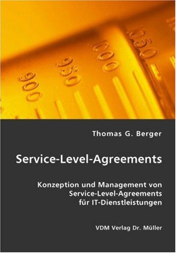 Service-Level-Agreements: Konzeption und Management von Service-Level-Agreements für IT-Dienstleistungen