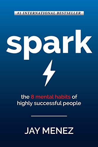 Spark: The 8 Mental Habits of Highly Successful People