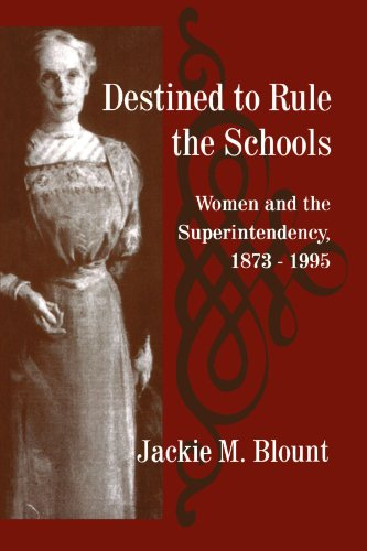 Destined To Rule The Schools: Women And The Superintendency, 1873-1995 (Suny Series, Educational Leadership)