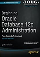 Beginning Oracle Database 12c Administration: From Novice to Professional, 2nd Edition Front Cover