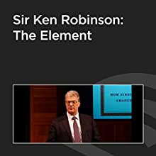 Sir Ken Robinson: The Element Speech by Ken Robinson Narrated by Ken Robinson