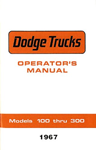 STEP-BY-STEP 1967 DODGE TRUCK & PICKUP OWNERS INSTRUCTION & OPERATING MANUAL - USERS GUIDE For Power Wagon, Stake, Van, Forward Control, 4X4, A-100, D-100, D-200, D-300, P-200, P-300, W-100, W-200, W-300 and WM-300 series trucks. 67 pdf