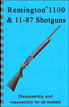 Remington 1100 & 11-87 Shotgun Disassembly & Reassembly Gun-guide (Disassembly & Reassembly Guide)