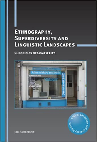 Ethnography superdiversity and linguistic landscapes chronicles of ethnography superdiversity and linguistic landscapes chronicles of complexity critical language and literacy studies book 18 1st edition kindle edition fandeluxe