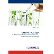 SYNTHETIC SEED: A Challenging Technology in Plant Propagation, Transportation and Conservation