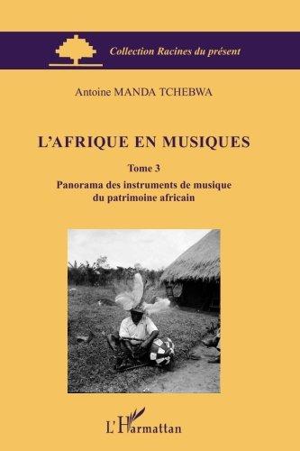 L'Afrique en musiques (Tome 3): Panorama des instruments de musique du patrimoine africain (French Edition)