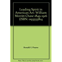 A leading spirit in American art: William Merritt Chase, 1849-1916 by Ronald G Pisano (1983-12-24)