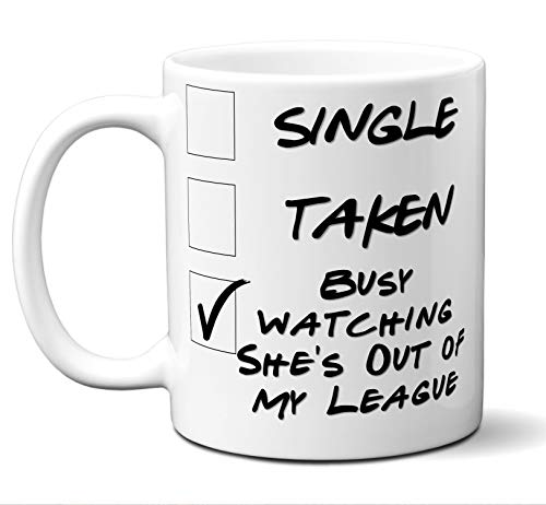 Funny She's Out of My League Novelty Movie Lover Gift Mug. Single, Taken, Busy Watching. Poster, Men, Women, Birthday, Christmas, Father's Day, Mother's Day. 11 oz.