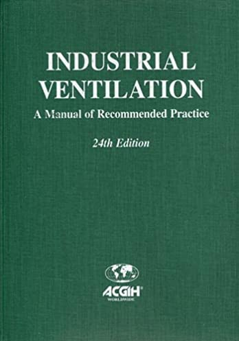 industrial ventilation a manual of recommended practice american rh amazon com industrial ventilation a manual of recommended practice for design 28th edition industrial ventilation a manual of recommended practice for design 29th edition pdf
