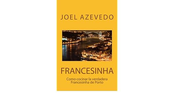 Como cocinar la verdadera Francesinha de Porto (Spanish Edition): Joel Azevedo: 9781517736682: Amazon.com: Books