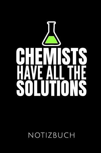 CHEMISTS HAVE ALL THE SOLUTIONS NOTIZBUCH: Schöne Geschenkidee für Chemiker und Chemielehrer | Notizbuch Journal Tagebuch Skizzenbuch Schreibheft | ... DIN A5 | Soft cover matt | (German Edition) (Chemie-brille)