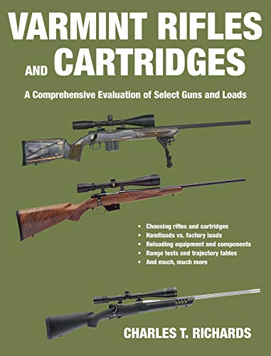 Varmint Rifles and Cartridges: A Comprehensive Evaluation of Select Guns and -