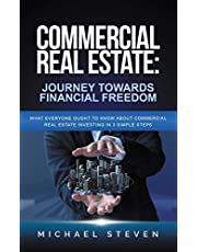 Commercial Real Estate: Journey Towards Financial Freedom: What Everyone Ought To Know About Commercial Real Estate Investing in 3 Simple Steps