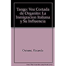 Tango: Voz Cortada de Organito: La Inmigracion Italiana y Su Influencia