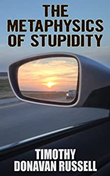 The Metaphysics of Stupidity by [Russell, Timothy Donavan]