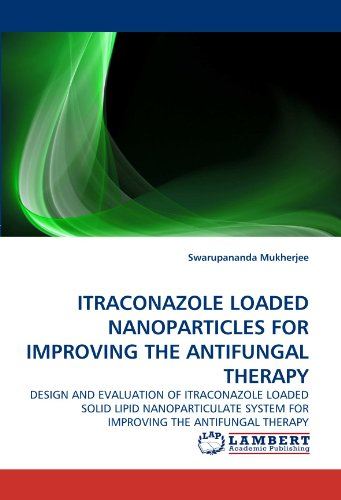- ITRACONAZOLE LOADED NANOPARTICLES FOR IMPROVING THE ANTIFUNGAL THERAPY: DESIGN AND EVALUATION OF ITRACONAZOLE LOADED SOLID LIPID NANOPARTICULATE SYSTEM FOR IMPROVING THE ANTIFUNGAL THERAPY
