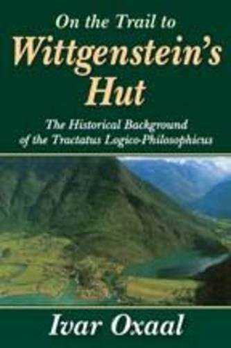 On the Trail to Wittgenstein's Hut: The Historical Background of the Tractatus Logico-Philosphicus by Transaction Publishers