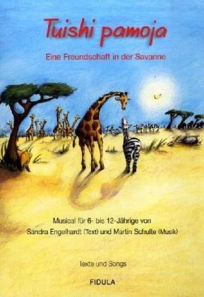 Tuishi pamoja. Texte und Songs: Eine Freundschaft in der Savanne. Ein Musical für 6- bis 12-Jährige