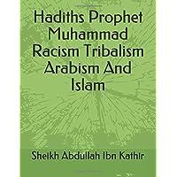 Hadiths Prophet Muhammad Racism Tribalism Arabism And Islam