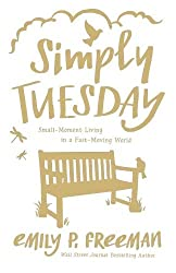 Simply Tuesday: Small-Moment Living in a Fast-Moving World by Emily P. Freeman (2015-08-18)