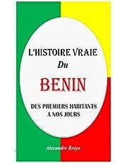 L'Histoire Vraie du Benin: Des Premiers Habitants à nos Jours