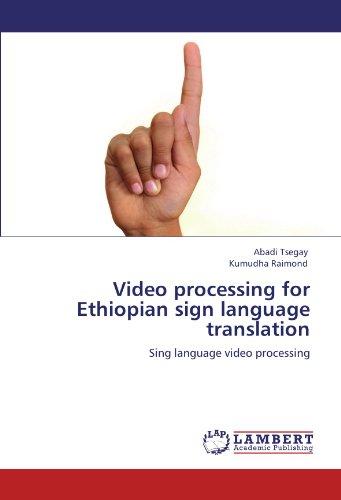 Video processing for Ethiopian sign language translation: Sing language video processing by Abadi Tsegay