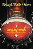 Betrayal / Battle / Storm, Larry Jay Friesen, 0915090945