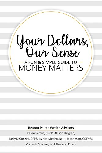 Your Dollars, Our Sense: A Fun & Simple Guide To Money Matters by [Sarten, Karen, Hillgren, Allison, DiGonzini, Kelly, Diephouse, Karisa, Johnson, Julie, Stevens, Commie, Eusey, Shannon]