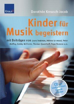 Kinder für Musik begeistern: Mit Beiträgen von Giora Feidman, Hélène Grimaud, Peter Maffay, Bobby McFerrin, Thomas Quasthoff, Pepe Romero u.a.