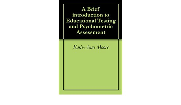 A Brief introduction to Educational Testing and Psychometric Assessment
