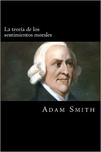 La teoria de los sentimientos morales (Spanish Edition): Adam Smith: 9781976543616: Amazon.com: Books