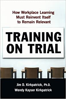 Book Training on Trial: How Workplace Learning Must Reinvent Itself to Remain Relevant