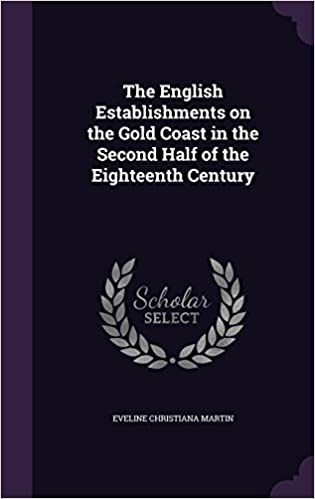 The English Establishments on the Gold Coast in the Second Half of the Eighteenth Century