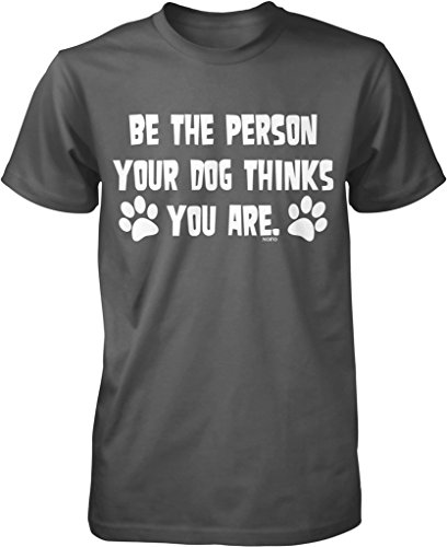 Dog Person T-shirt (Be the Person Your Dog Thinks You Are Men's T-shirt, NOFO Clothing Co. XL Char)