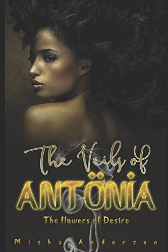 The veils of Antônia: The flower of desire (Antonia Flowers)