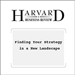 Finding Your Strategy in a New Landscape (Harvard Business Review)