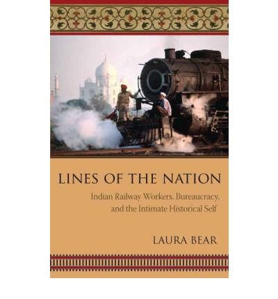 Download [(Lines of the Nation: Indian Railway Workers, Bureaucracy, and the Intimate Historical Self )] [Author: Laura Bear] [Jun-2007] pdf epub