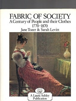 Fabric of Society: A Century of People and Their Clothes 1770-1870- Essays Inspired by the Collections at Platt Hall, the Gallery of English Costume, (Maggie Nelson Jane)