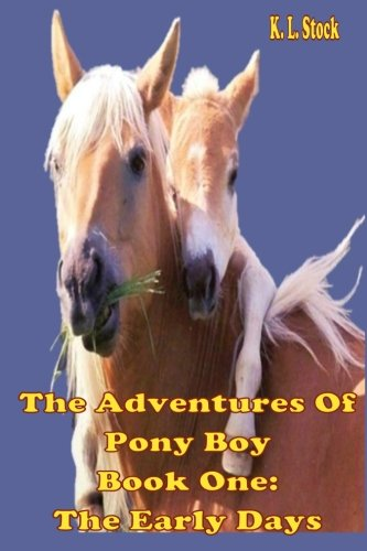 The Adventures of Pony Boy  Book One: The Early Days (Volume 1) pdf