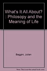 WHAT'S IT ALL ABOUT? Philosophy and the Meaning of Life