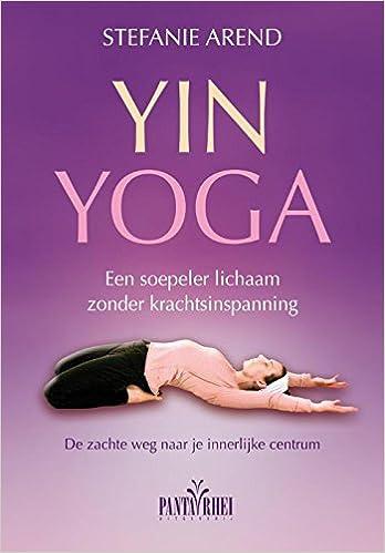 Yin yoga: een soepeler lichaam zonder krachtsinspanning. de ...